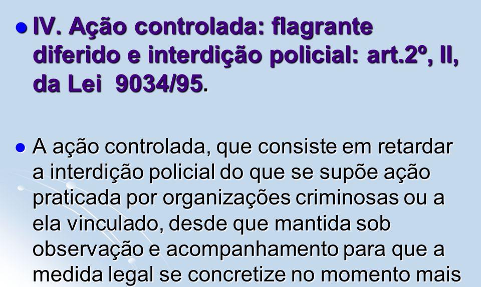IV. Ação controlada: flagrante diferido e interdição policial: art