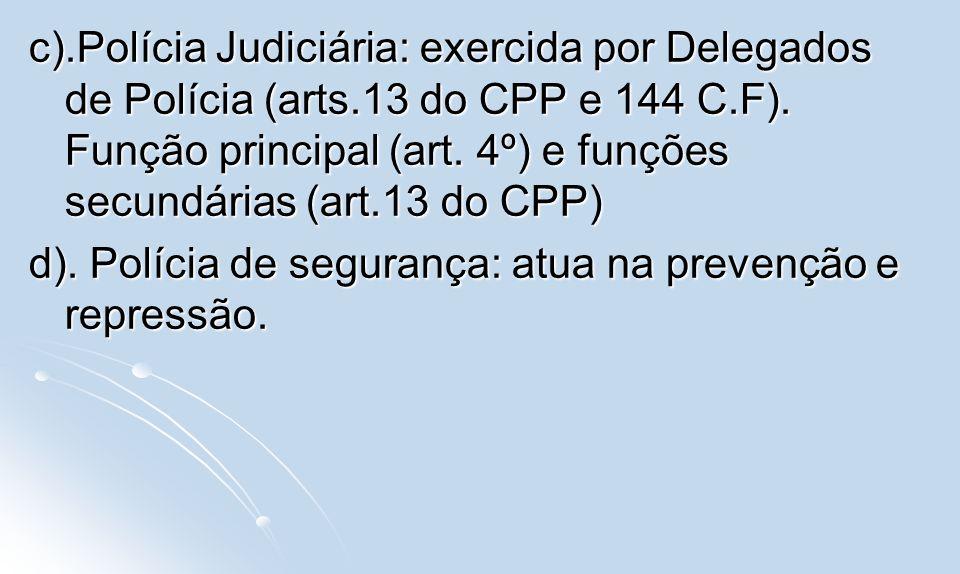c). Polícia Judiciária: exercida por Delegados de Polícia (arts