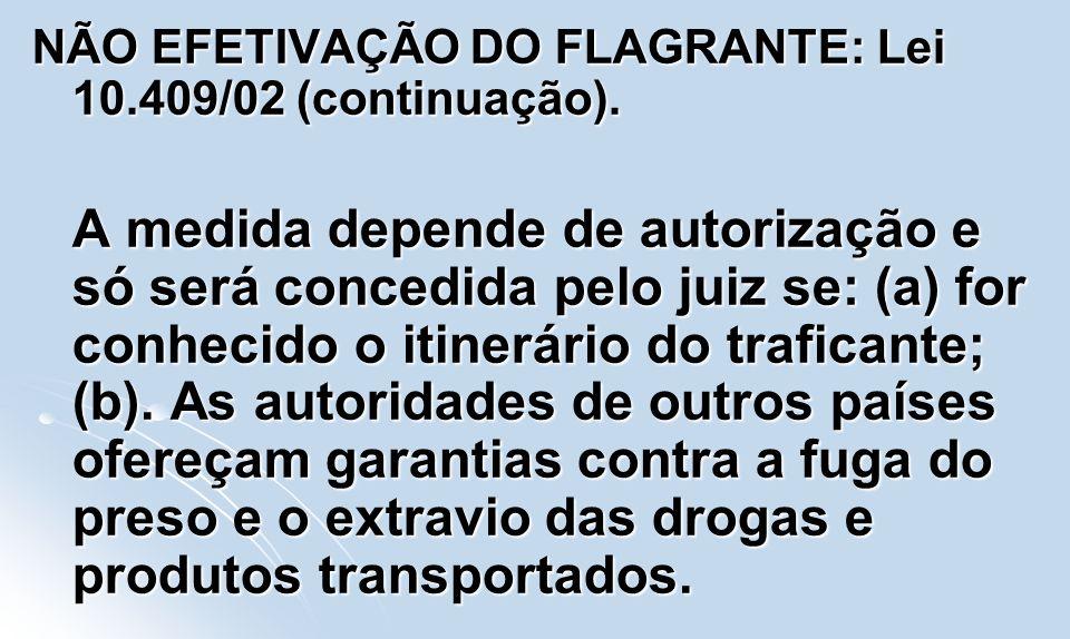 NÃO EFETIVAÇÃO DO FLAGRANTE: Lei 10.409/02 (continuação).