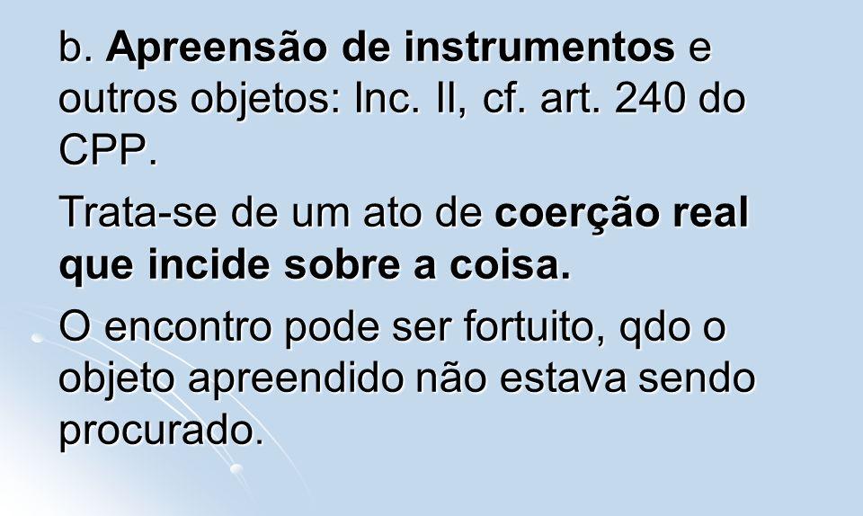b. Apreensão de instrumentos e outros objetos: Inc. II, cf. art