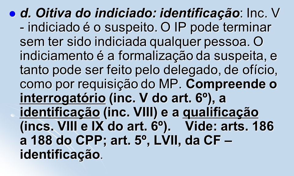 d. Oitiva do indiciado: identificação: Inc. V - indiciado é o suspeito