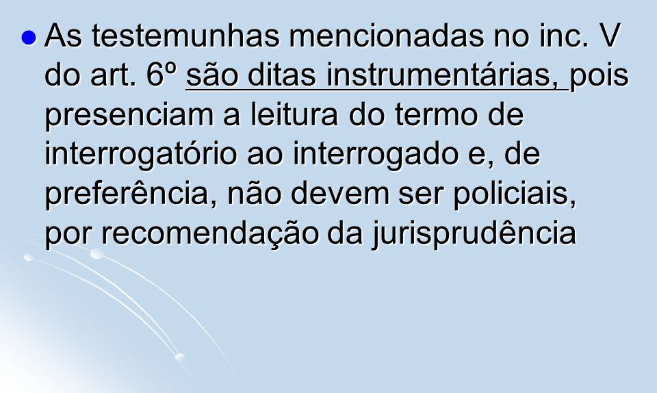 As testemunhas mencionadas no inc. V do art