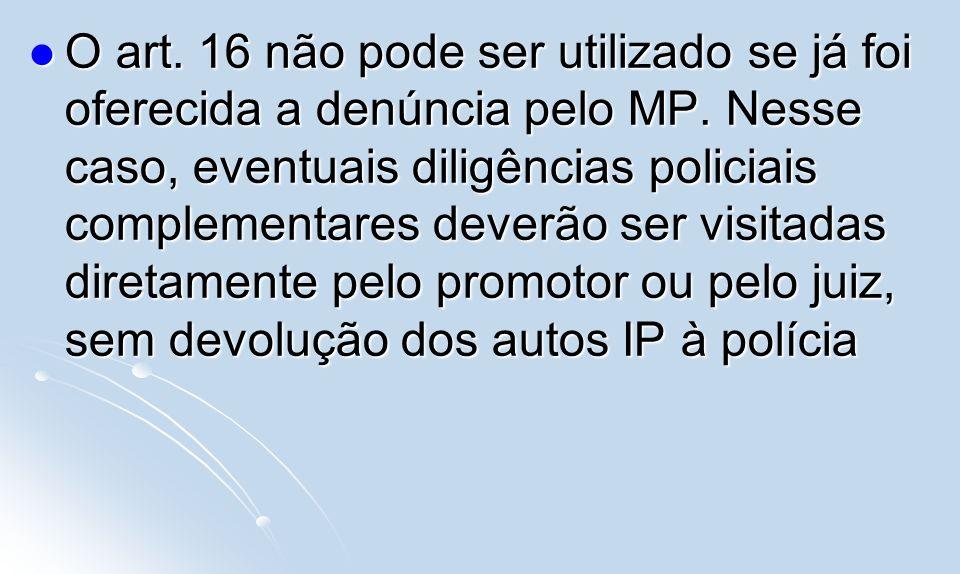O art. 16 não pode ser utilizado se já foi oferecida a denúncia pelo MP.