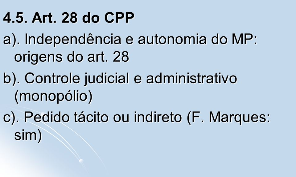 4.5. Art. 28 do CPP a). Independência e autonomia do MP: origens do art. 28. b). Controle judicial e administrativo (monopólio)