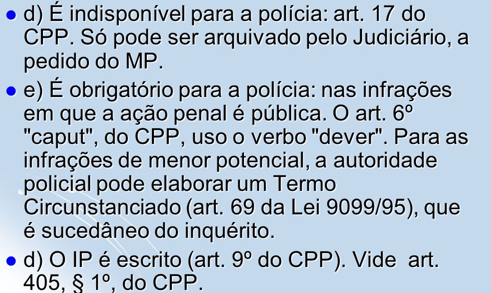 d) É indisponível para a polícia: art. 17 do CPP