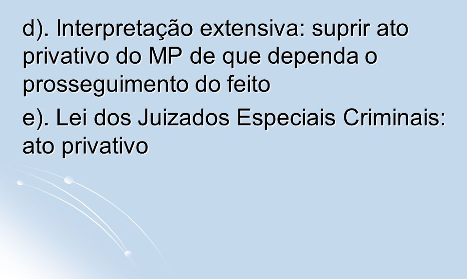 d). Interpretação extensiva: suprir ato privativo do MP de que dependa o prosseguimento do feito