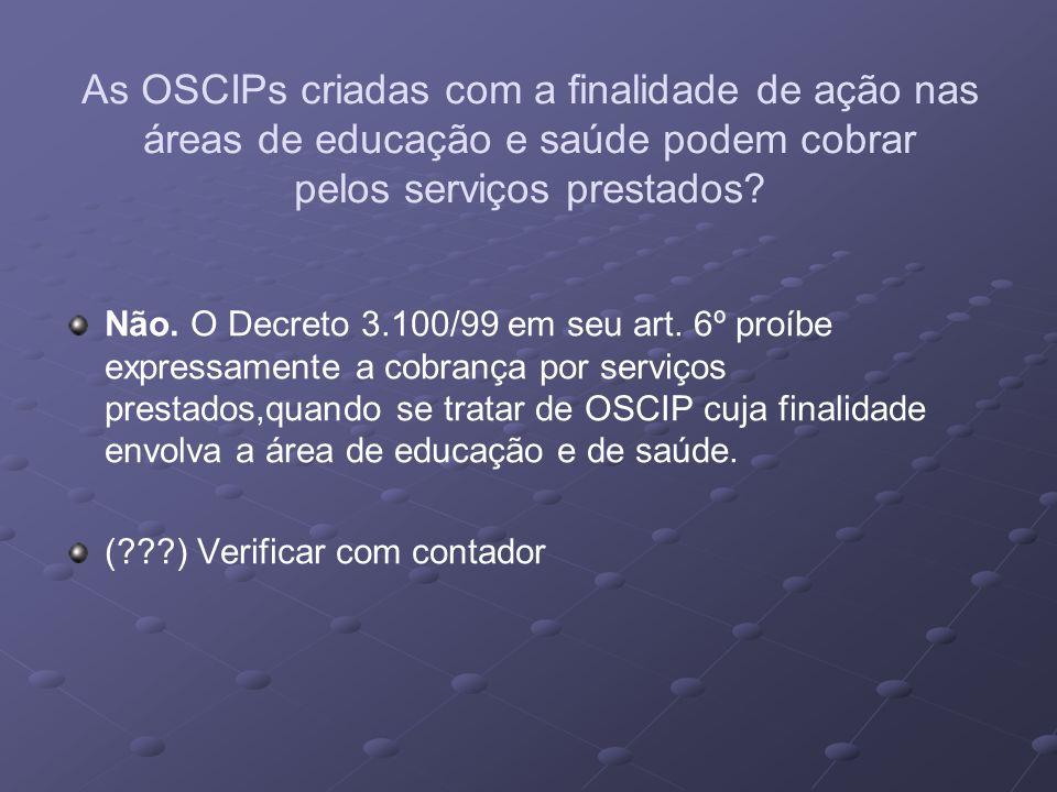 As OSCIPs criadas com a finalidade de ação nas áreas de educação e saúde podem cobrar pelos serviços prestados