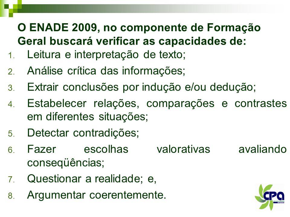 O ENADE 2009, no componente de Formação Geral buscará verificar as capacidades de: