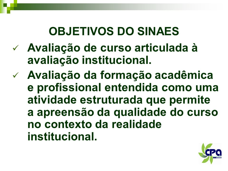 OBJETIVOS DO SINAES Avaliação de curso articulada à avaliação institucional.
