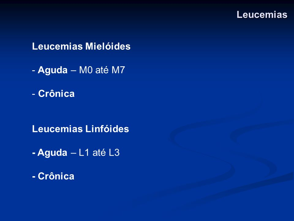 Leucemias Leucemias Mielóides. Aguda – M0 até M7. Crônica. Leucemias Linfóides. - Aguda – L1 até L3.