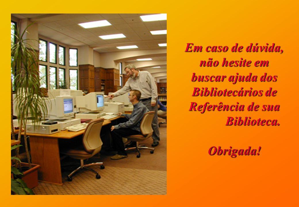 Em caso de dúvida, não hesite em buscar ajuda dos Bibliotecários de Referência de sua