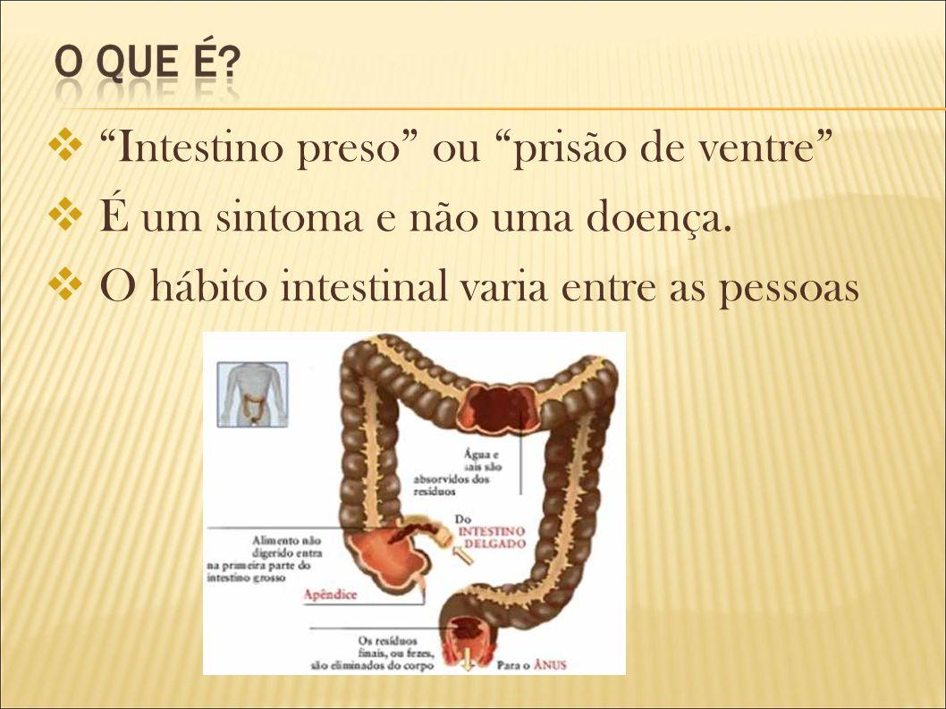 Intestino preso ou prisão de ventre É um sintoma e não uma doença.