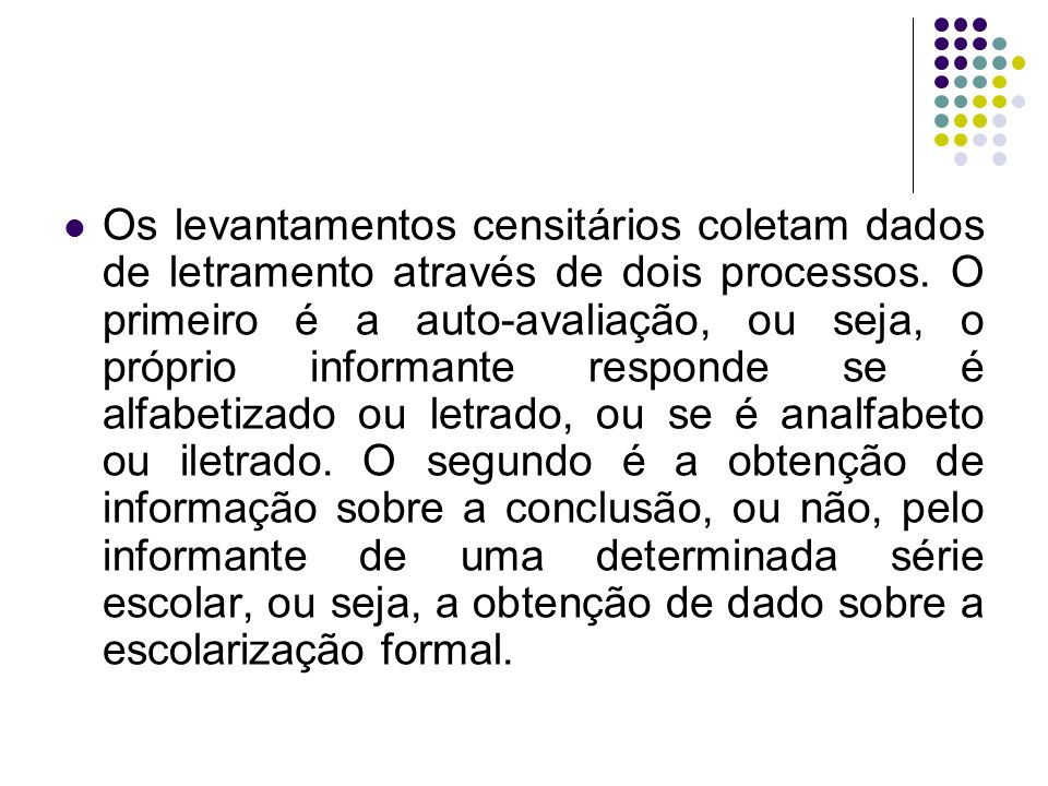 Os levantamentos censitários coletam dados de letramento através de dois processos.