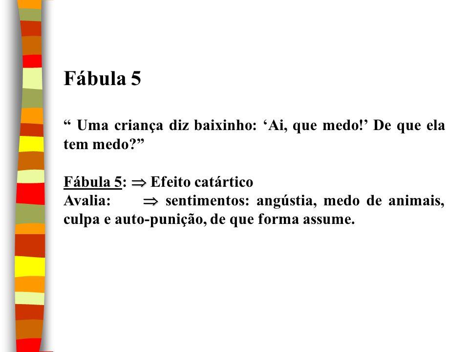 Fábula 5 Uma criança diz baixinho: 'Ai, que medo!' De que ela tem medo Fábula 5:  Efeito catártico.