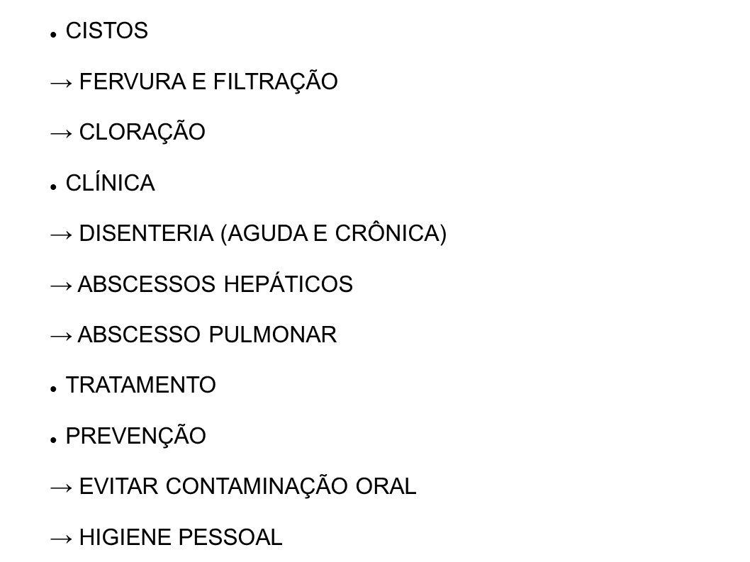 CISTOS→ FERVURA E FILTRAÇÃO. → CLORAÇÃO. CLÍNICA. → DISENTERIA (AGUDA E CRÔNICA) → ABSCESSOS HEPÁTICOS.