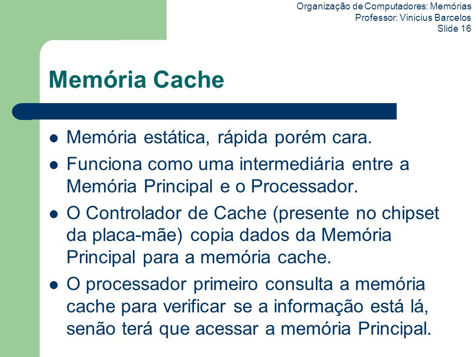 Memória Cache Memória estática, rápida porém cara.
