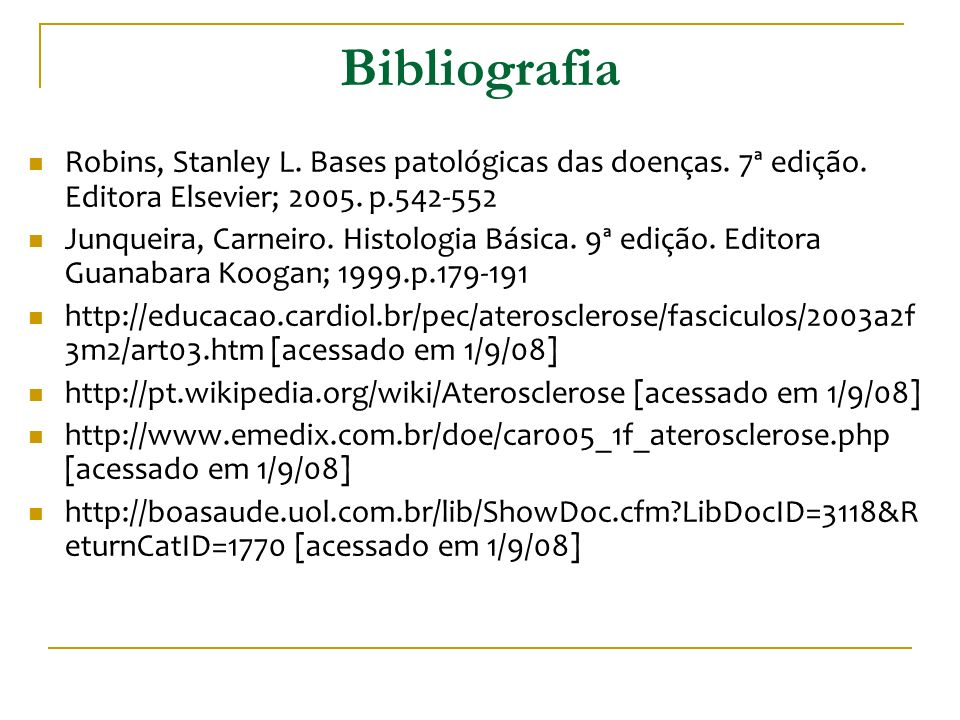 Bibliografia Robins, Stanley L. Bases patológicas das doenças. 7ª edição. Editora Elsevier; 2005. p.542-552.