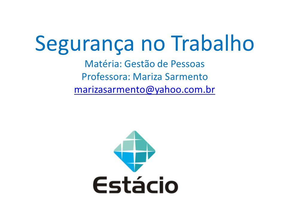 Segurança no Trabalho Matéria: Gestão de Pessoas Professora: Mariza Sarmento marizasarmento@yahoo.com.br
