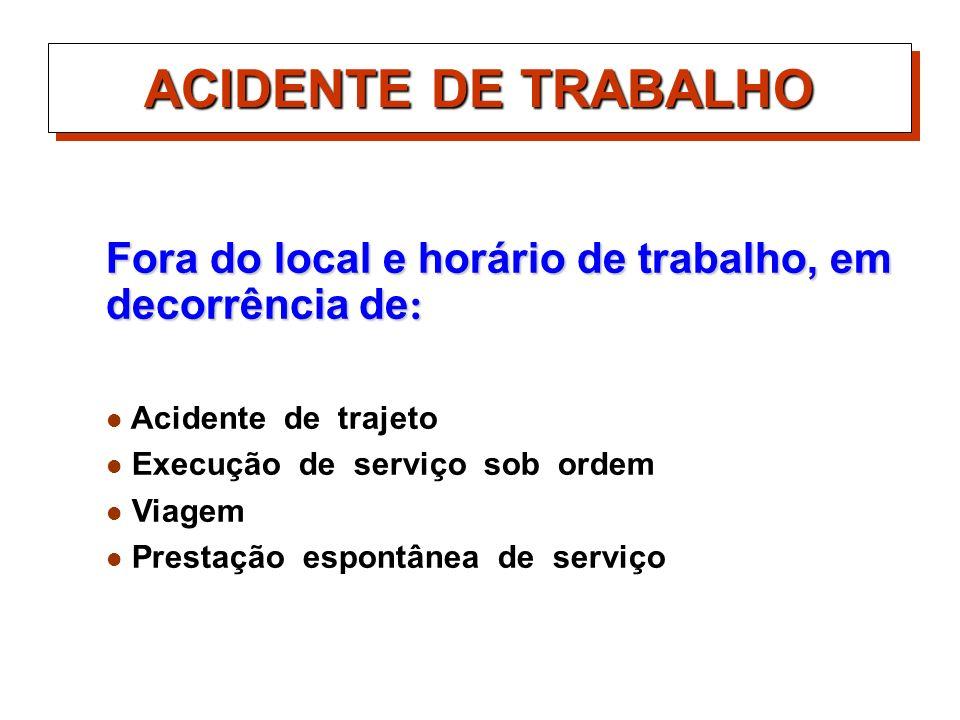 ACIDENTE DE TRABALHOFora do local e horário de trabalho, em decorrência de: Acidente de trajeto. Execução de serviço sob ordem.