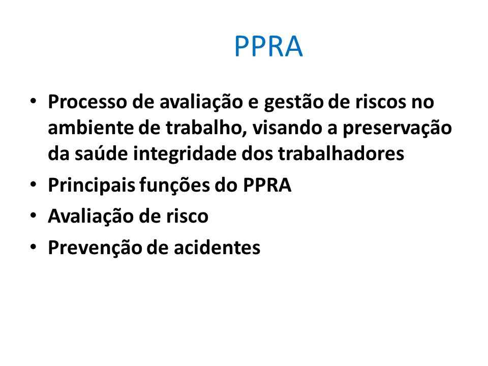 PPRAProcesso de avaliação e gestão de riscos no ambiente de trabalho, visando a preservação da saúde integridade dos trabalhadores.