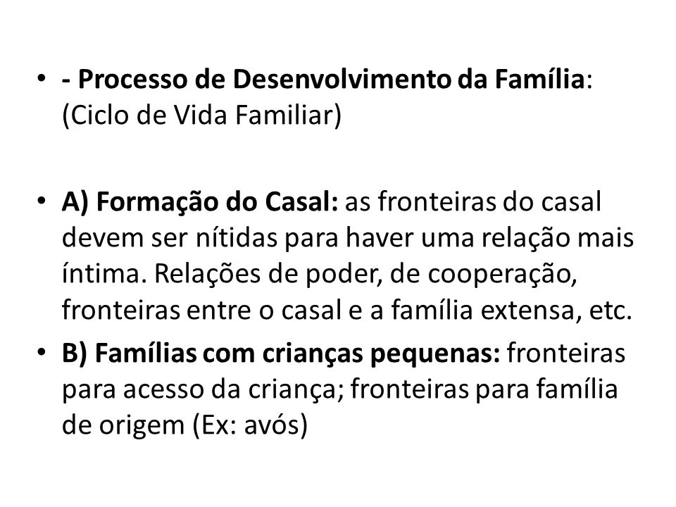 - Processo de Desenvolvimento da Família: (Ciclo de Vida Familiar)