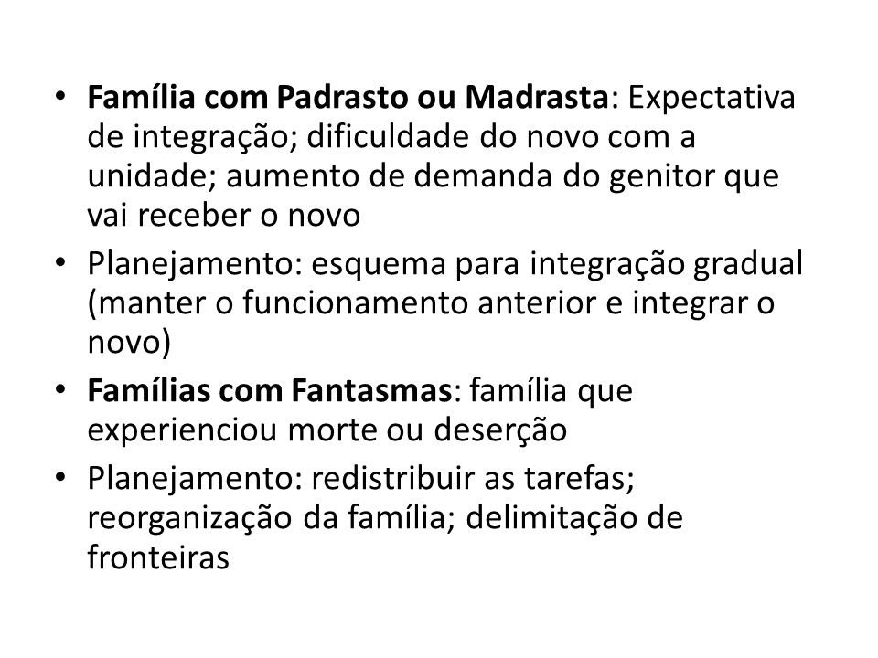 Família com Padrasto ou Madrasta: Expectativa de integração; dificuldade do novo com a unidade; aumento de demanda do genitor que vai receber o novo