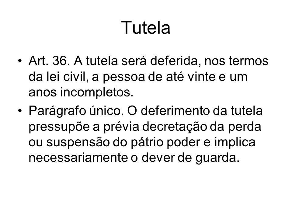 TutelaArt. 36. A tutela será deferida, nos termos da lei civil, a pessoa de até vinte e um anos incompletos.