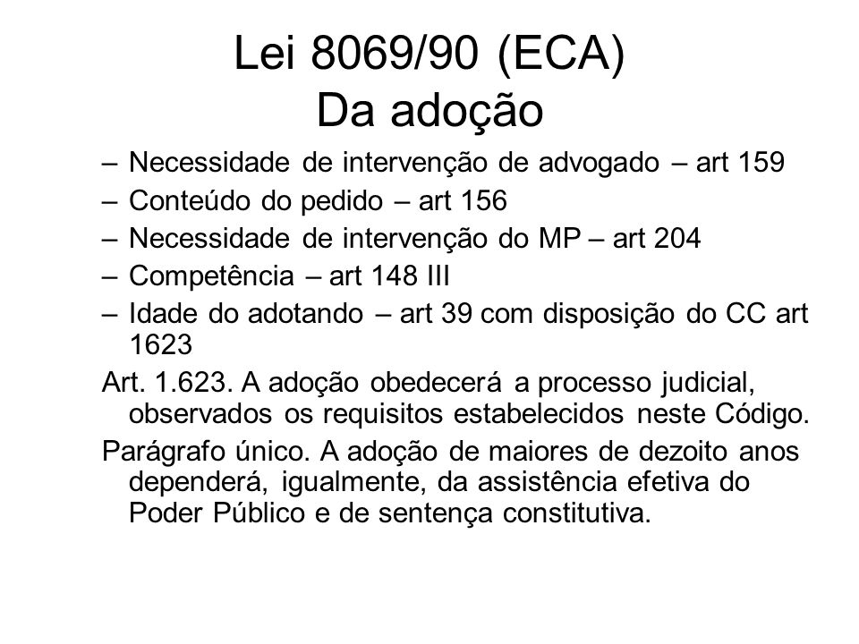 Lei 8069/90 (ECA) Da adoçãoNecessidade de intervenção de advogado – art 159. Conteúdo do pedido – art 156.