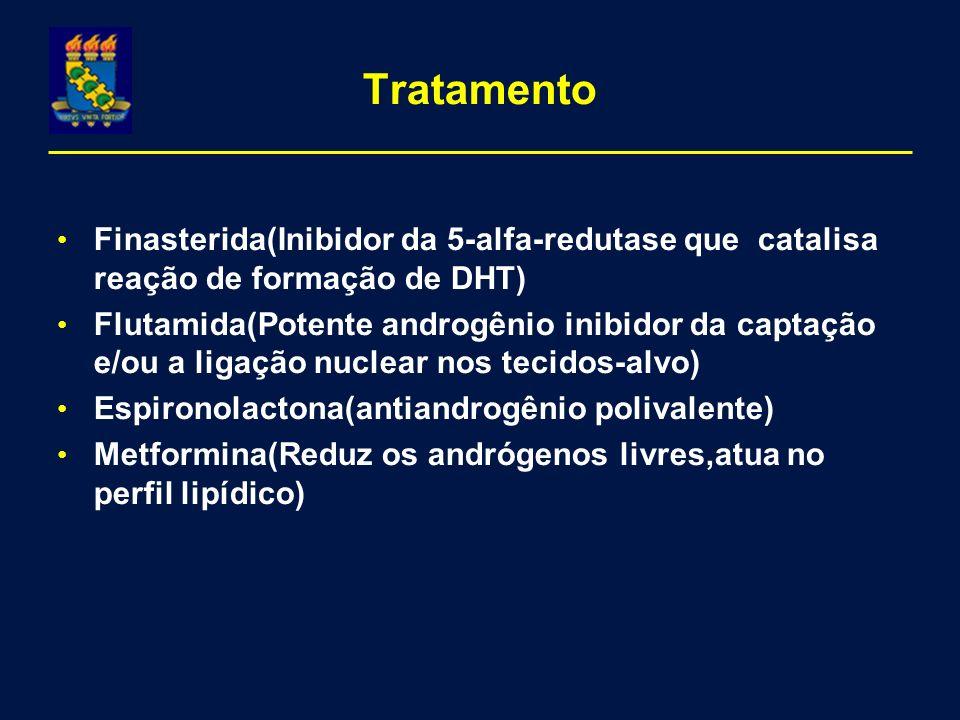 Tratamento Finasterida(Inibidor da 5-alfa-redutase que catalisa reação de formação de DHT)