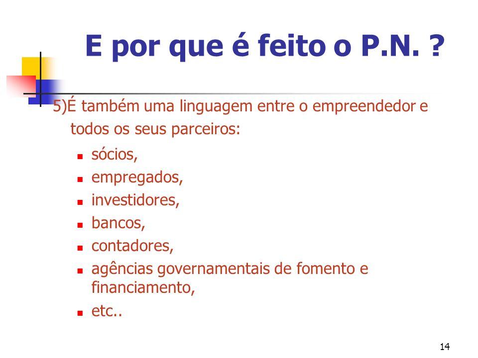 E por que é feito o P.N. 5)É também uma linguagem entre o empreendedor e todos os seus parceiros:
