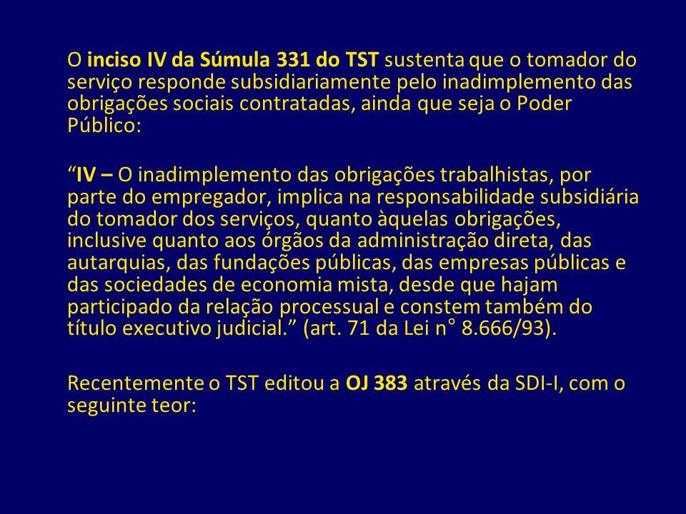 O inciso IV da Súmula 331 do TST sustenta que o tomador do serviço responde subsidiariamente pelo inadimplemento das obrigações sociais contratadas, ainda que seja o Poder Público: