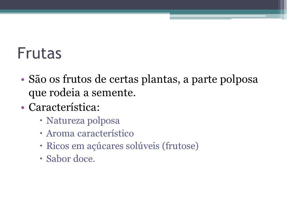 Frutas São os frutos de certas plantas, a parte polposa que rodeia a semente. Característica: Natureza polposa.