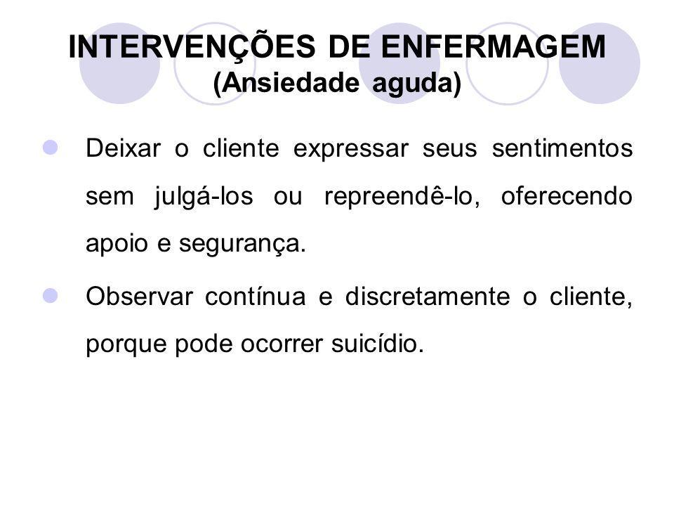 INTERVENÇÕES DE ENFERMAGEM (Ansiedade aguda)