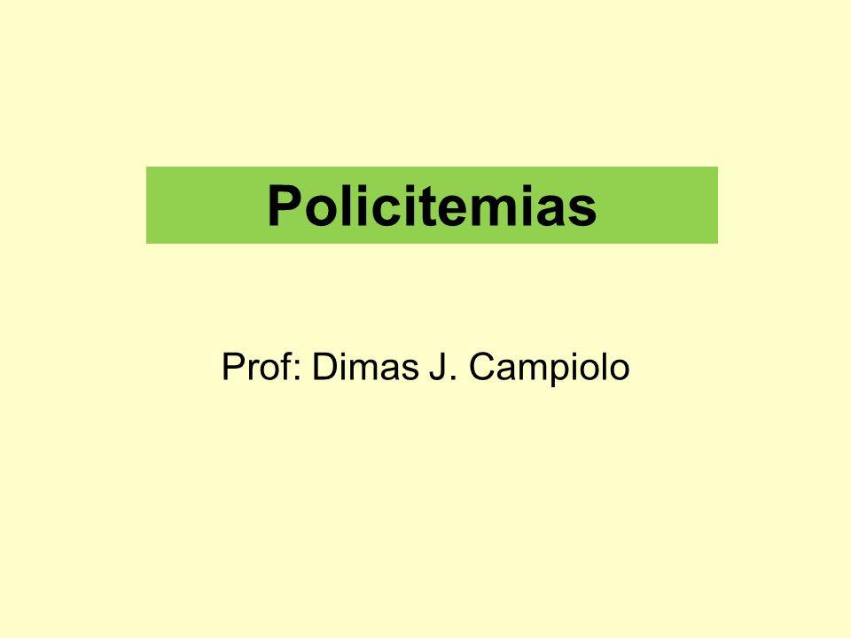 Policitemias Prof: Dimas J. Campiolo