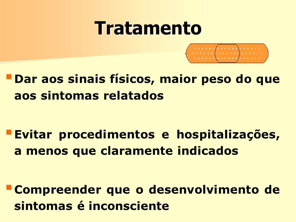 TratamentoDar aos sinais físicos, maior peso do que aos sintomas relatados. Evitar procedimentos e hospitalizações, a menos que claramente indicados.