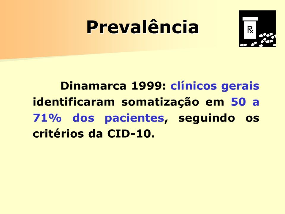 Prevalência Dinamarca 1999: clínicos gerais identificaram somatização em 50 a 71% dos pacientes, seguindo os critérios da CID-10.