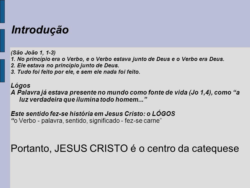 Introdução Portanto, JESUS CRISTO é o centro da catequese Lógos