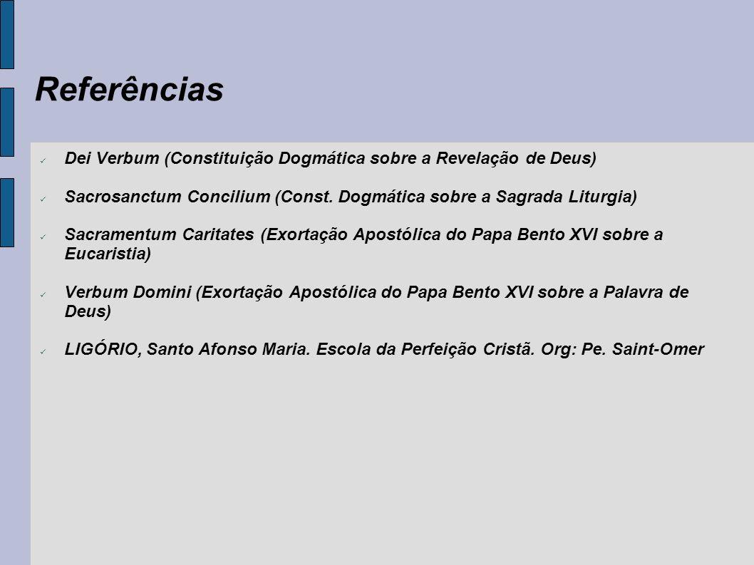 ReferênciasDei Verbum (Constituição Dogmática sobre a Revelação de Deus) Sacrosanctum Concilium (Const. Dogmática sobre a Sagrada Liturgia)