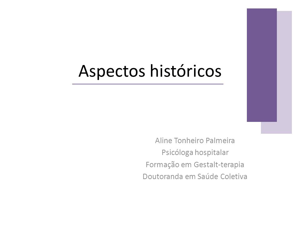 Aspectos históricos Aline Tonheiro Palmeira Psicóloga hospitalar