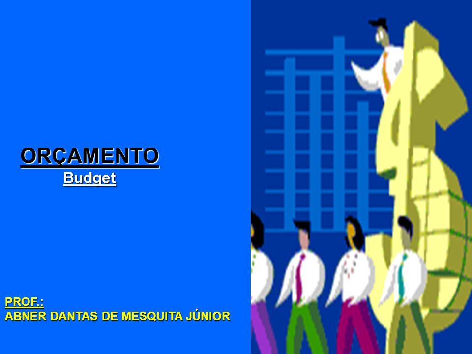 ORÇAMENTO Budget PROF.: ABNER DANTAS DE MESQUITA JÚNIOR