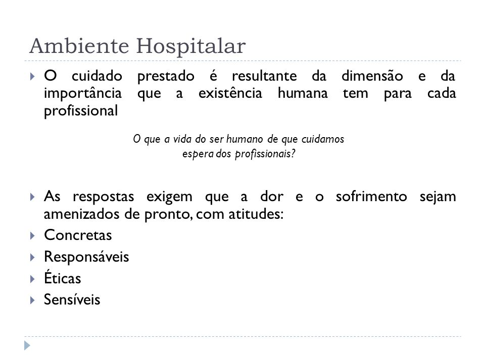 Ambiente Hospitalar O cuidado prestado é resultante da dimensão e da importância que a existência humana tem para cada profissional.
