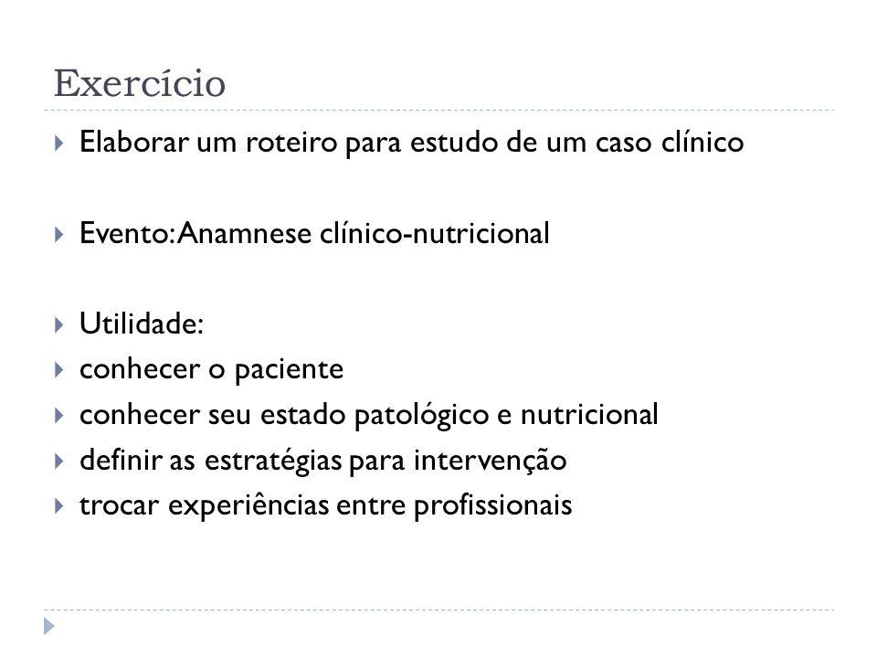 Exercício Elaborar um roteiro para estudo de um caso clínico