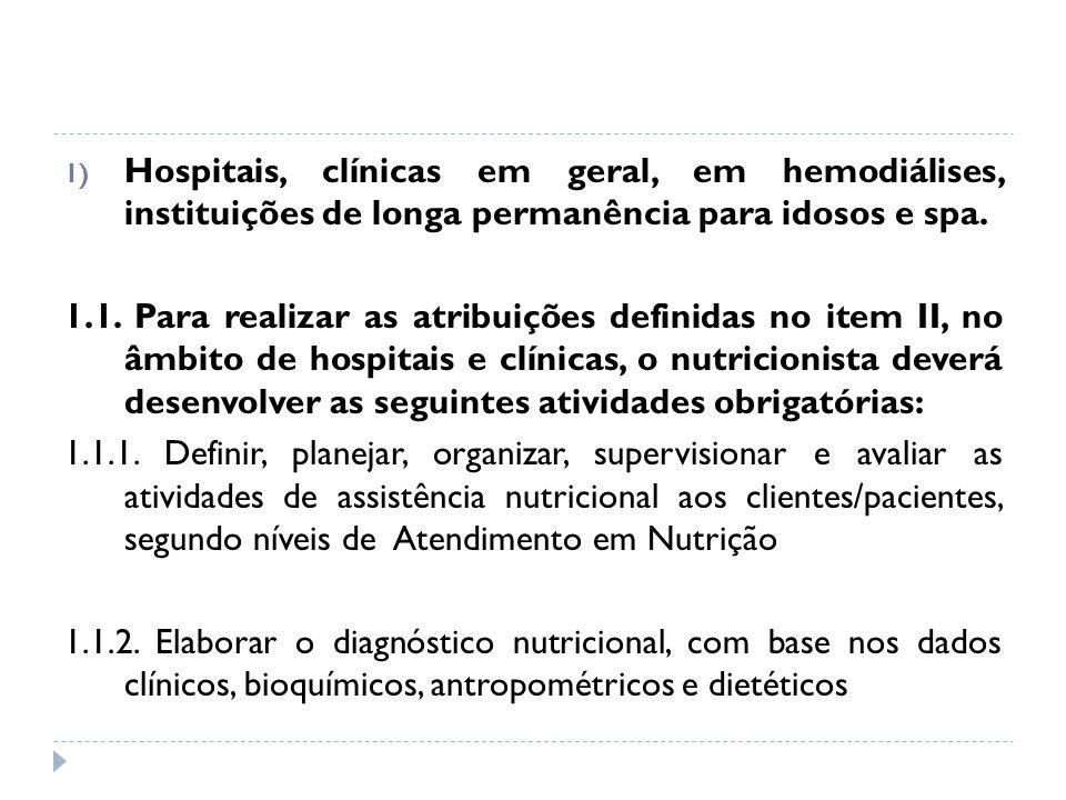 Hospitais, clínicas em geral, em hemodiálises, instituições de longa permanência para idosos e spa.