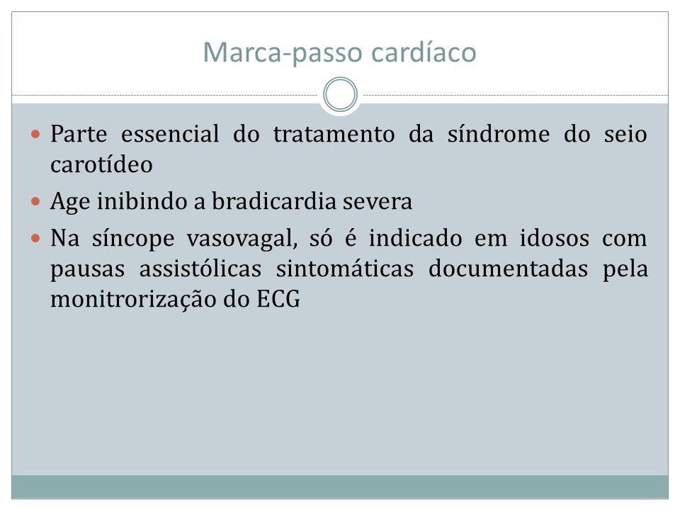 Marca-passo cardíaco Parte essencial do tratamento da síndrome do seio carotídeo. Age inibindo a bradicardia severa.