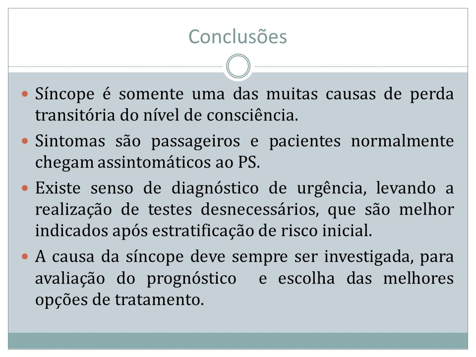 Conclusões Síncope é somente uma das muitas causas de perda transitória do nível de consciência.