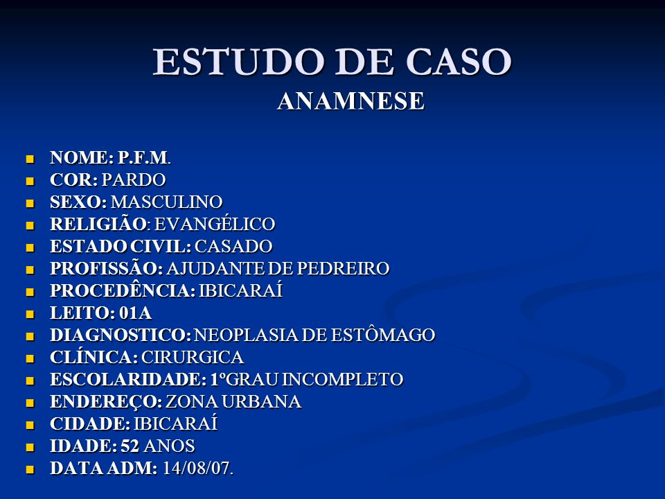 ESTUDO DE CASO ANAMNESE NOME: P.F.M. COR: PARDO SEXO: MASCULINO