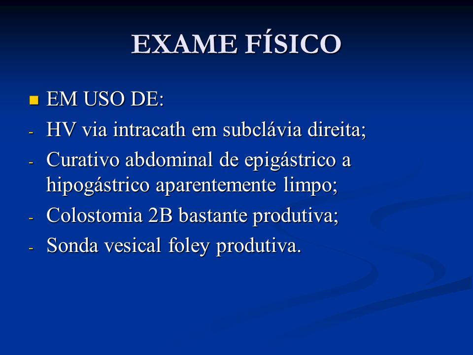 EXAME FÍSICO EM USO DE: HV via intracath em subclávia direita;