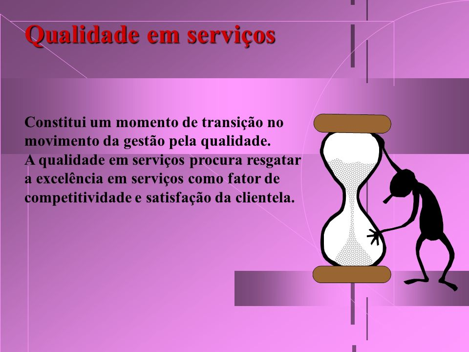Qualidade em serviços Constitui um momento de transição no