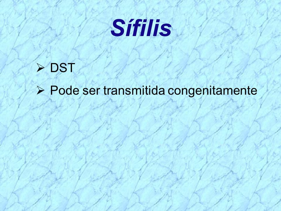 Sífilis DST Pode ser transmitida congenitamente