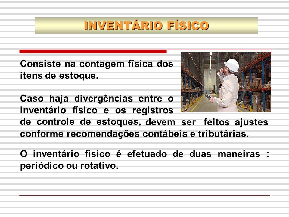 INVENTÁRIO FÍSICO Consiste na contagem física dos itens de estoque.
